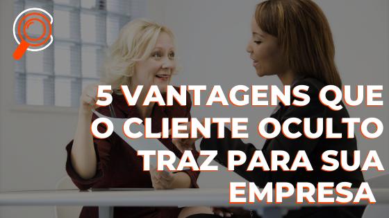 5 vantagens que o Cliente Oculto traz para sua empresa