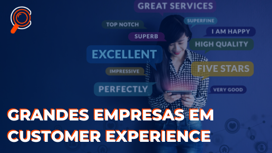 Grandes empresas em Customer Experience