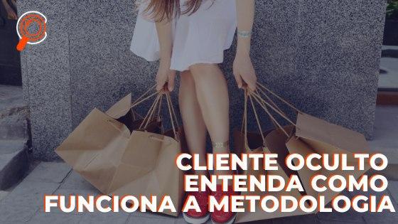 Cliente Oculto - Entenda como funciona a metodologia