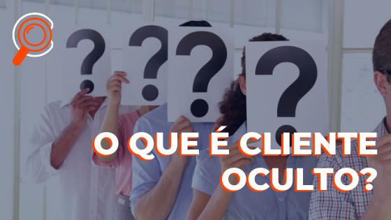 O que é Cliente Oculto?
