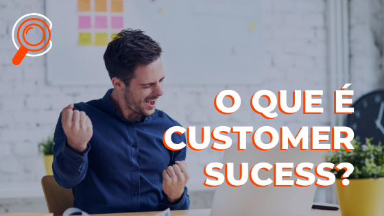 O que é Customer Success ?